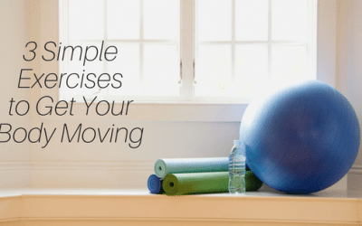 Feeling Healthy from the Inside Out: 3 Exercises to Get Your Body Moving