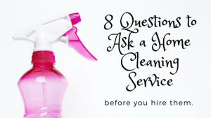 8 Questions To Ask When Considering A Home Cleaning Service
