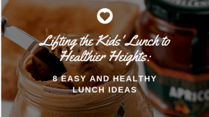 Lifting the Kids' Lunch to Healthier Heights: 8 Easy and Healthy Lunch Ideas