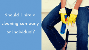 Should I hire a cleaning company or individual?