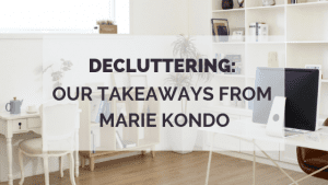 Decluttering:  Our takeaways from Marie Kondo