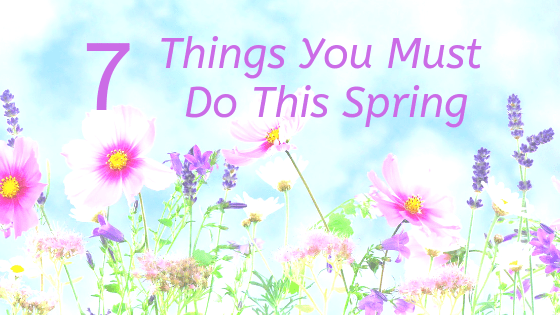 7 Things You Must Do This Spring