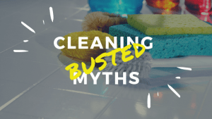 Cleaning Myths Busted