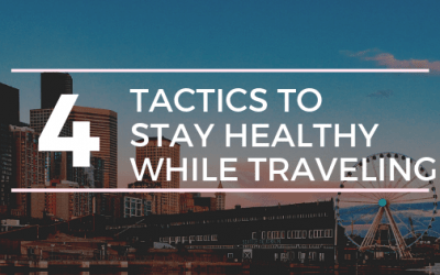 4 Tactics to Stay Healthy While Traveling