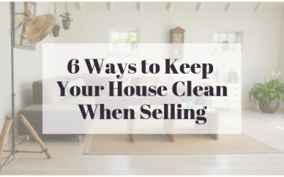 6 Ways to Keep Your House Clean When Selling