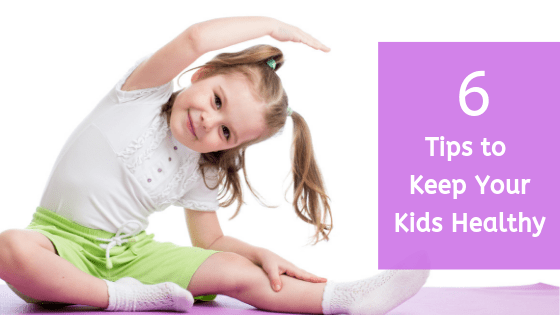 6 Tips to Keep Your Kids Healthy