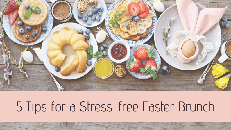 5 Tips for a Stress-Free Easter Brunch