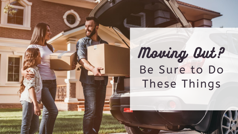 Moving Out? Be Sure to Do These Things