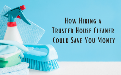 Hiring a Trusted House Cleaner Could Save You Money