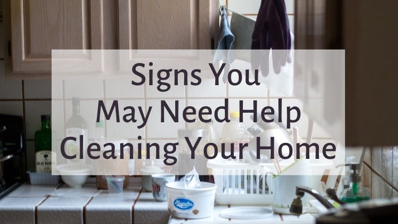Signs You May Need Help Cleaning Your Home